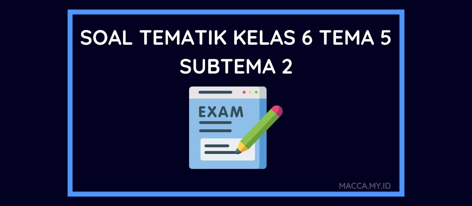 Soal Tematik Kelas 6 Tema 5 Subtema 2 dan Kunci Jawaban