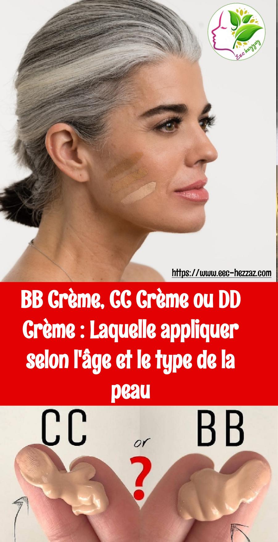 BB Crème, CC Crème ou DD Crème : Laquelle appliquer selon l'âge et le type de la peau