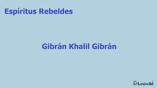Espíritus RebeldesGibrán Khalil Gibrán