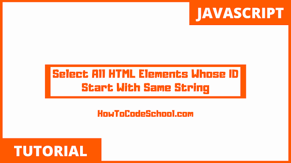 JavaScript Select All HTML Elements Whose ID Start With Same String