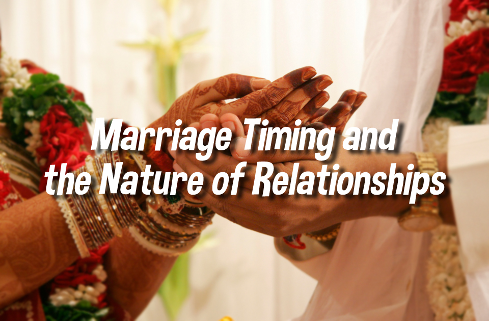 Marriage Timings and the Nature of Relationships