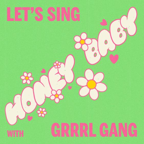 """Grrrl Gang — """"Honey, Baby"""""""