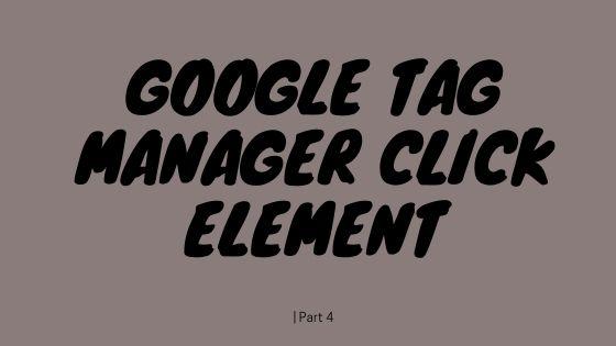 Google Tag Manager Click Element