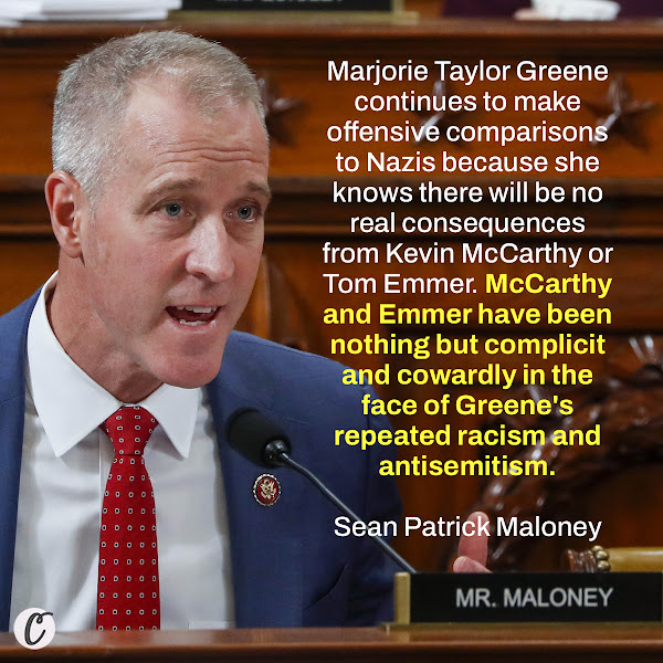 Marjorie Taylor Greene continues to make offensive comparisons to Nazis because she knows there will be no real consequences from Kevin McCarthy or Tom Emmer. McCarthy and Emmer have been nothing but complicit and cowardly in the face of Greene's repeated racism and antisemitism. — Rep. Sean Patrick Maloney, a New York congressman and chairman of the Democratic Congressional Campaign Committee