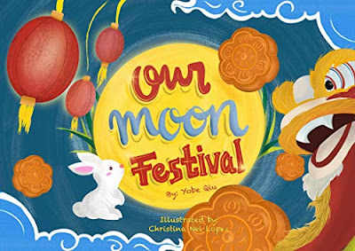 Our Moon Festival: Celebrating the Moon Festival in Asian Communities by Yobe Qiu