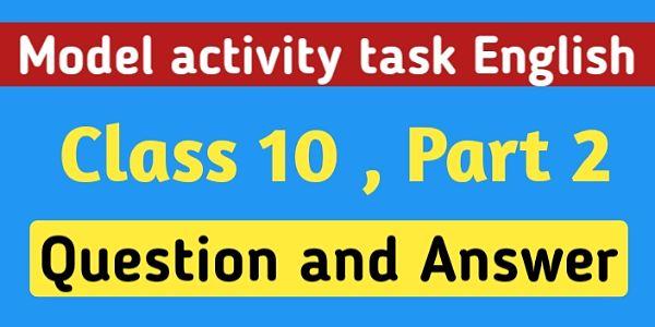 দশম শ্রেণী ইংরেজি মডেল অ্যাক্টিভিটি টাস্ক পার্ট  ২ । Model Activity Task English Class 10 Question And Answer Part  2