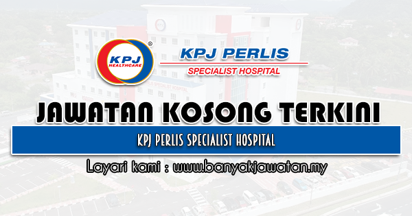 Jawatan Kosong 2021 di KPJ Perlis Specialist Hospital