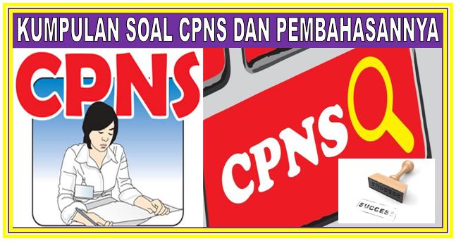 Download Kumpulan Soal CPNS Lengkap Dengan Pembahasan Soalnya