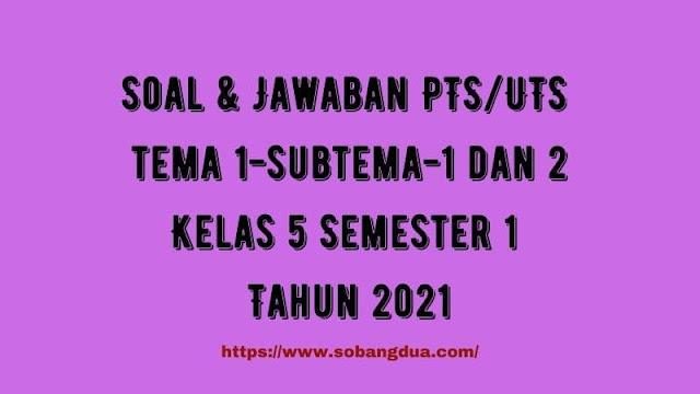 Soal & Jawaban PTS/UTS Kelas 5 Tema 1 Subtema 1 & 2 Semester 1 Tahun 2021
