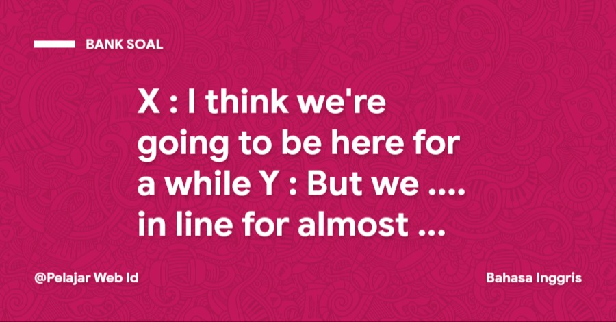 X : I think we're going to be here for a while Y : But we .... in line for almost an hour