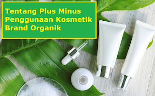 Tentang Plus Minus Penggunaan Kosmetik Brand Organik