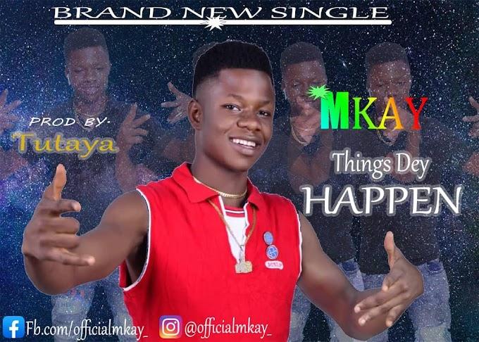 Mkay - Things Dey Happen