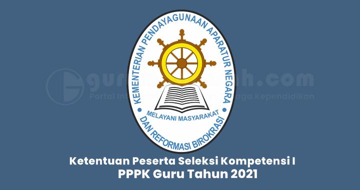Ketentuan Peserta Seleksi Kompetensi I pada Pengadaan PPPK untuk JF Guru Tahun 2021