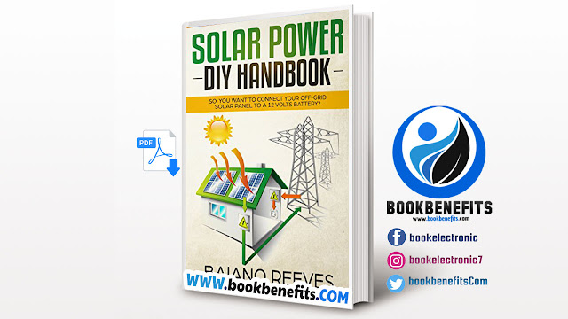 Solar Power DIY Handbook. So, You Want To Connect Your Off-Grid Solar Panel to a 12 Volts Battery Download PDF