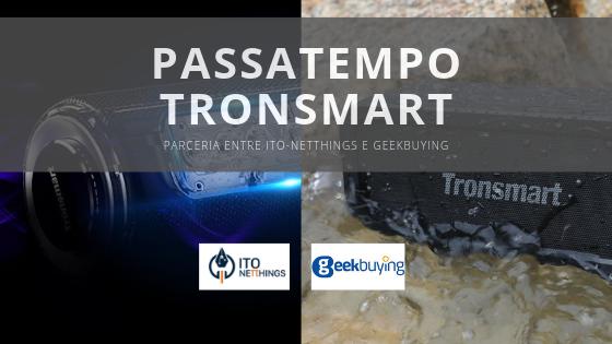 Passatempo Tronsmart - Geekbuying e ITO-Netthings