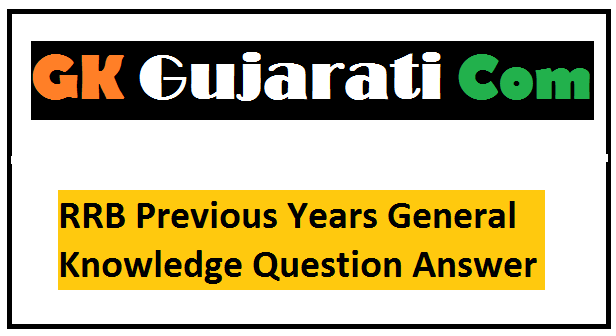 RRB Previous Years General Knowledge Question Answer