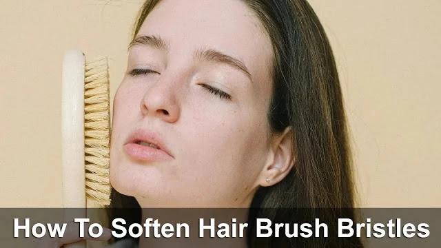 How To Soften Hair Brush Bristles