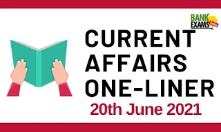 Current Affairs One-Liner: 20th June 2021