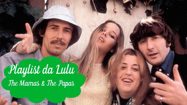 Playlist da Lulu: California Dreamin´ -  The Mammas & The Pappas, trilha de Geração Brasil