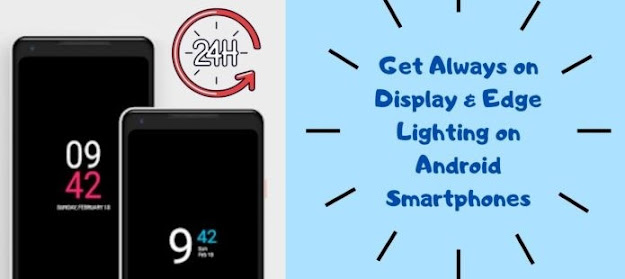 How to Get Always on Display and Edge Lighting on Android Smartphones