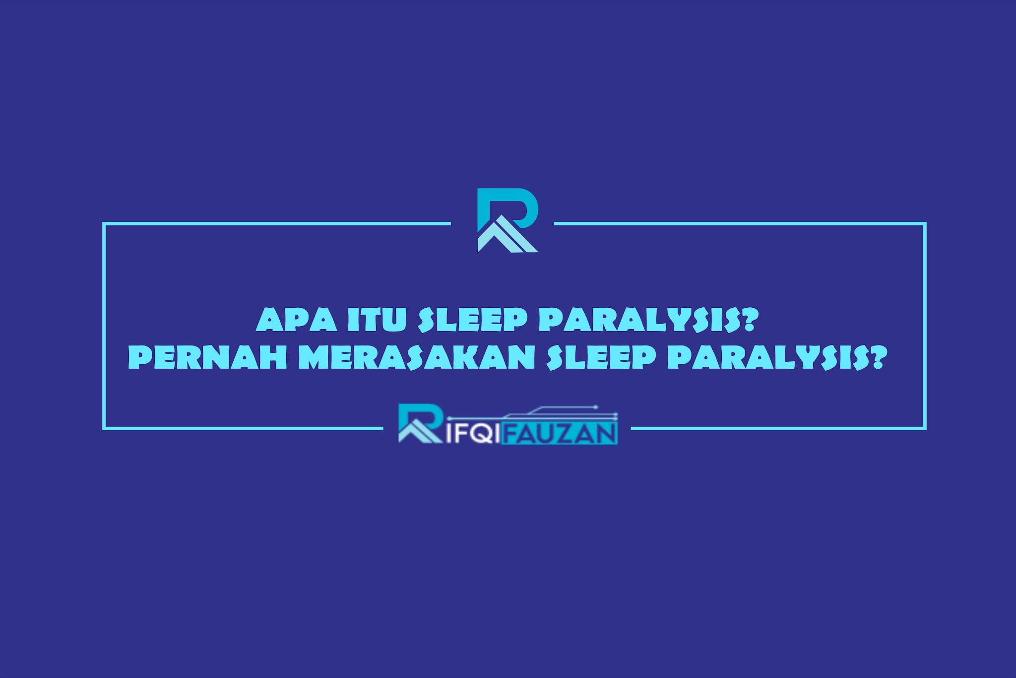 APA ITU SLEEP PARALYSIS? PERNAH MERASAKAN SLEEP PARALYSIS?