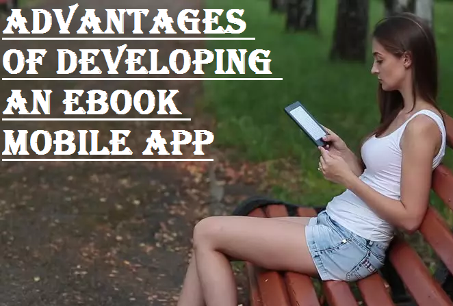 Advantages of Developing an eBook Mobile App