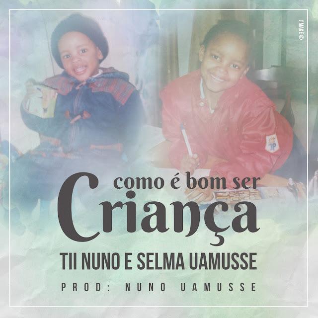 Tii Nuno X Selma Uamusse - Como Ė Bom Ser Criança (Prod. Nuno Uamusse & Tchaya Records)