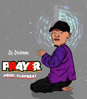 MUSIC: Hypeman Dj Diceman - Prayer (Prod. Clef Beat)