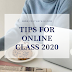 TIPS FOR ONLINE CLASS 2020