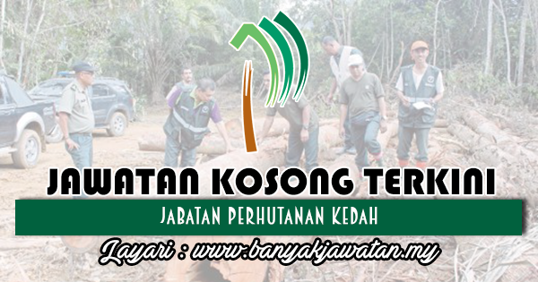 Jawatan Kosong 2018 di Jabatan Perhutanan Kedah