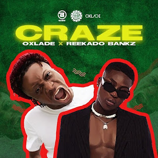 [Music] Oxlade ft. Reekado Bankz - Craze