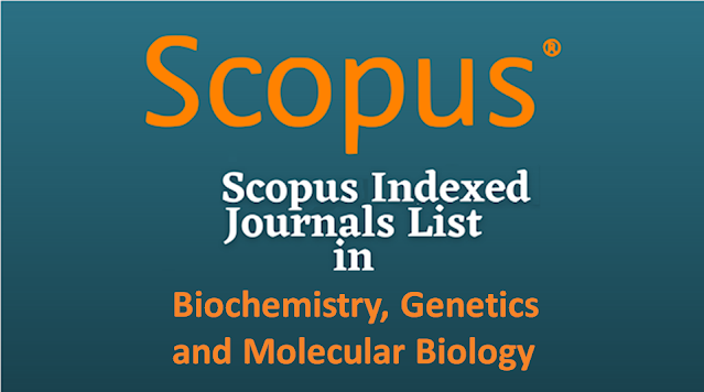 Scopus Indexed Journals List in Biochemistry, Genetics and Molecular Biology