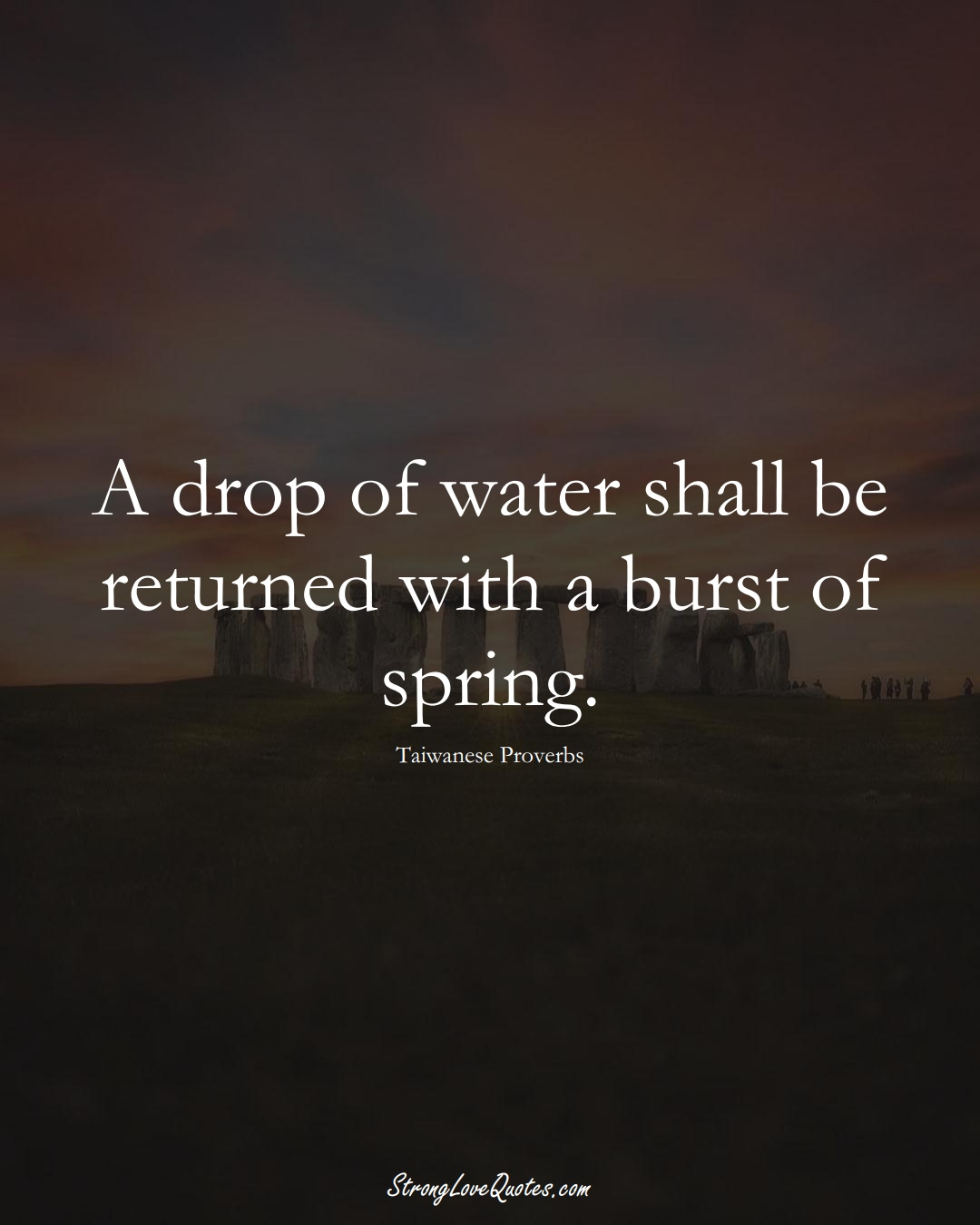A drop of water shall be returned with a burst of spring. (Taiwanese Sayings);  #AsianSayings