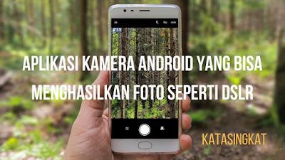 Kumpulan Aplikasi Kamera Android Terbaik