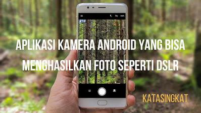 6 Rekomendasi Aplikasi Kamera Terbaik Buat Hp Android Kalian