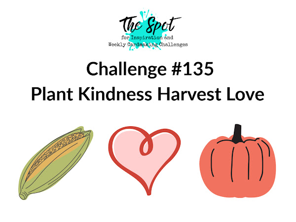 Challenge #135 - Plant Kindness Harvest Love