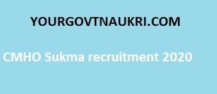 CMHO Sukma Recruitment 2020 For 77 Posts