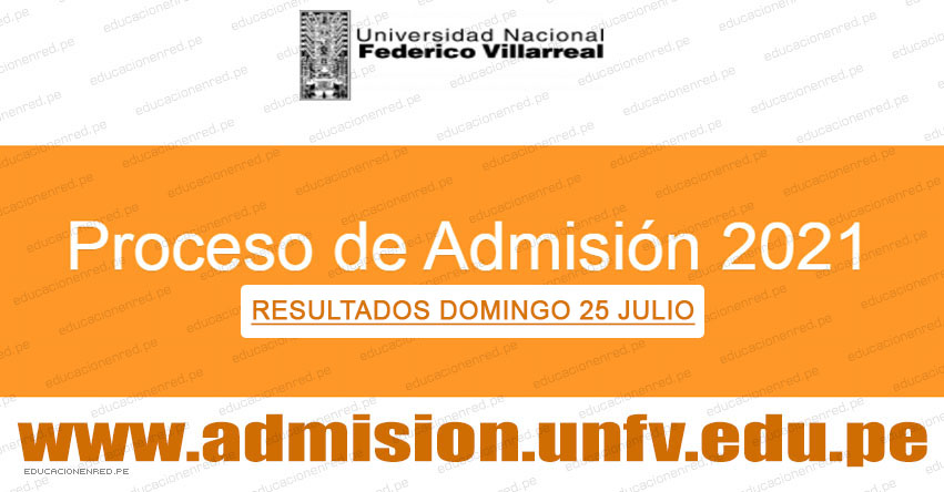 Resultados UNFV 2021 (Domingo 25 Julio 2021) Lista de Ingresantes - Examen Admisión Virtual - Universidad Nacional Federico Villarreal - www.unfv.edu.pe