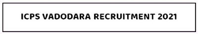ICPS Vadodara Recruitment 2021