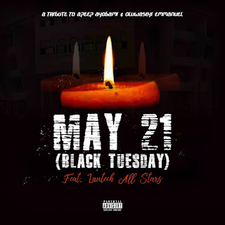 [Music + Video] May 21 (Black Tuesday) ft Lautech All Stars