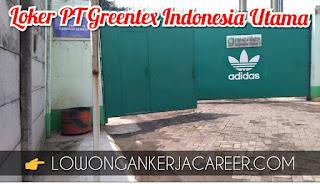 Lowongan Kerja PT Greentex Indonesia Utama Terbaru 2020
