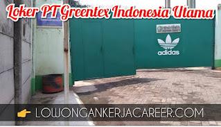 Lowongan Kerja PT Greentex Indonesia Utama Terbaru 2021