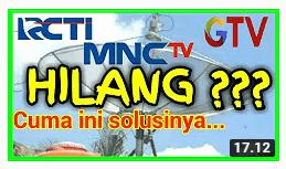 Solusi RCTI, MNCTV, GTV Hilang Di Parabola