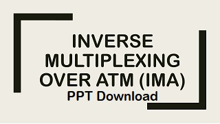 Inverse multiplexing over ATM (IMA) ppt
