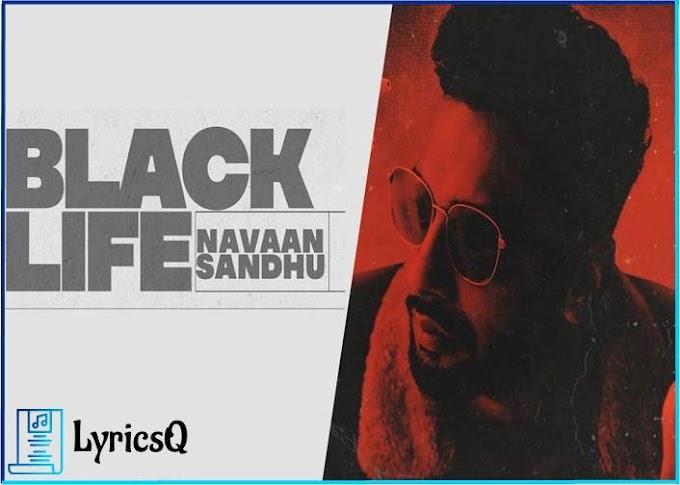BLACK LIFE SONG LYRICS - Navaan Sandhu