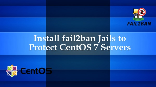 Install fail2ban to Secure CentOS 7 servers
