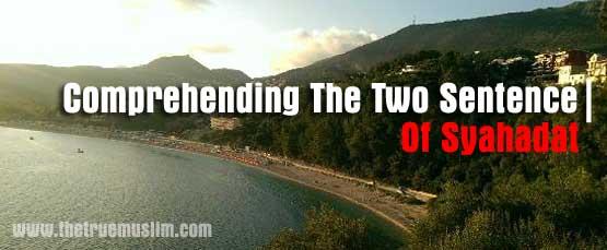 Comprehending The Two Sentence of Syahadat (Shahada)