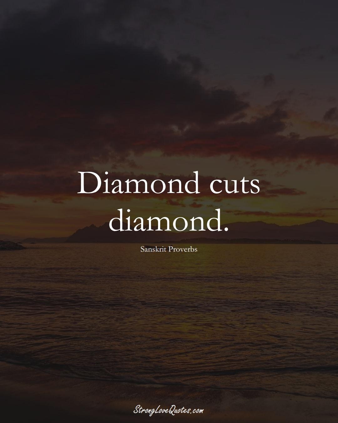 Diamond cuts diamond. (Sanskrit Sayings);  #aVarietyofCulturesSayings