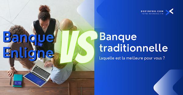 Banque en ligne ou Banque traditionnelle  - Laquelle est la meilleure pour vous