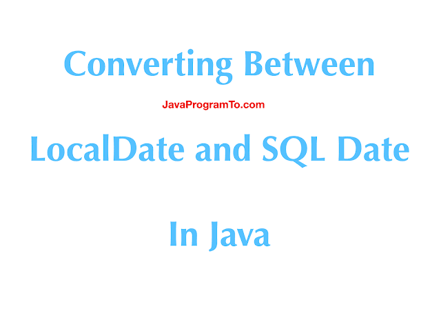 Converting Between LocalDate and SQL Date In Java 8